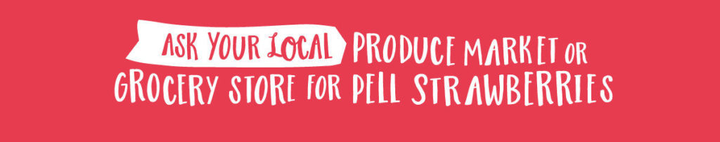 Ask your local produce market or grocery store for Pell strawberries